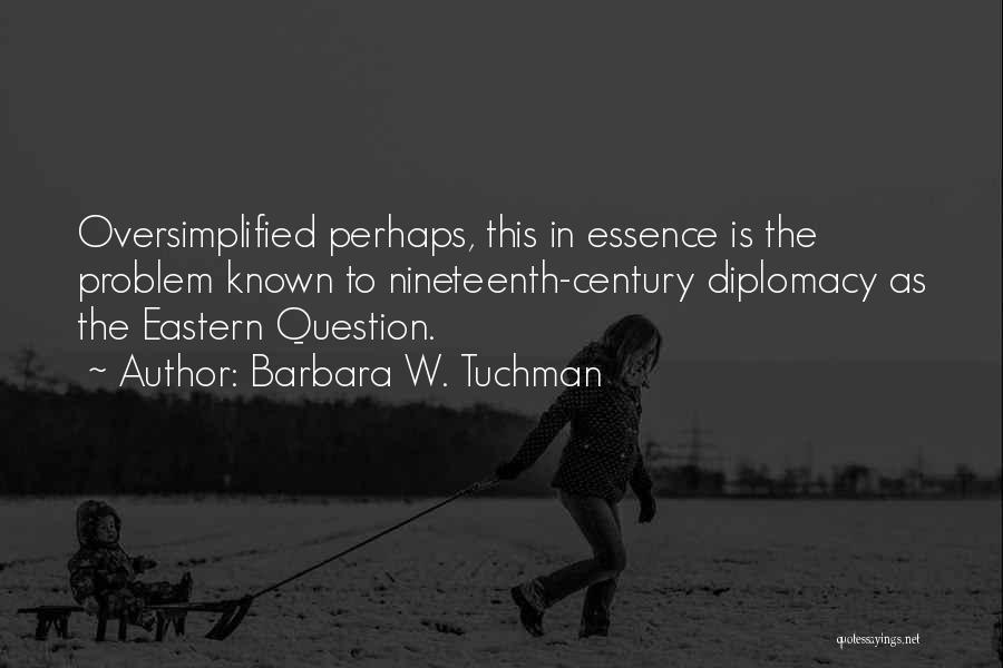 The Nineteenth Century Quotes By Barbara W. Tuchman