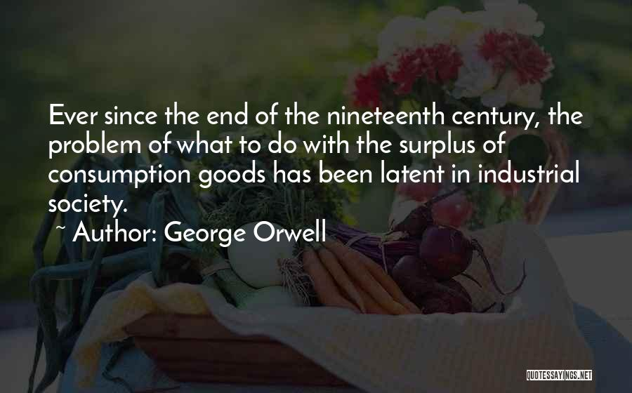 The Nineteenth Century Quotes By George Orwell