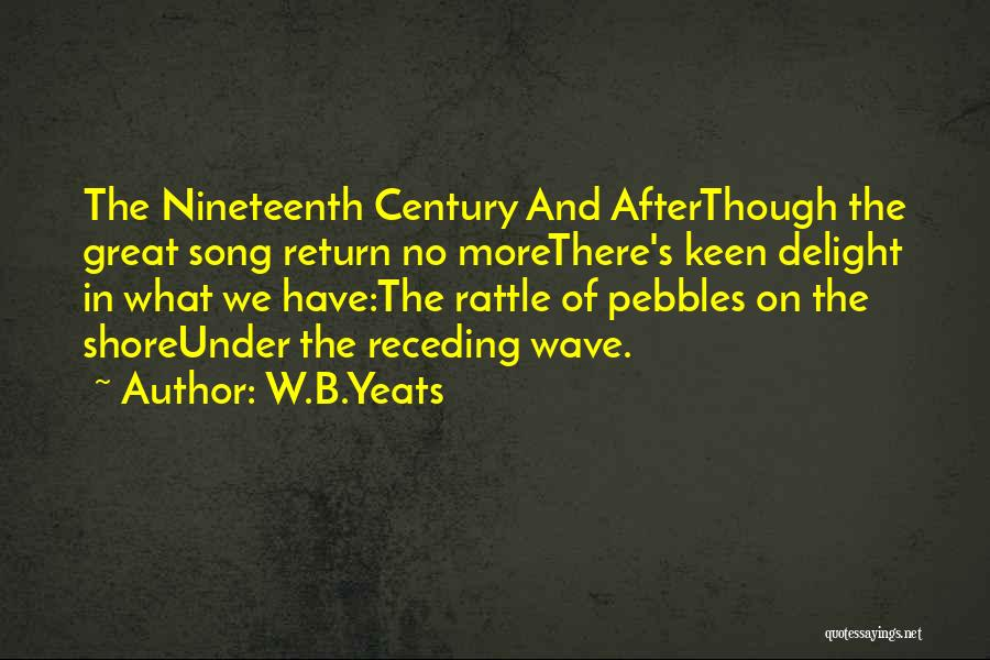 The Nineteenth Century Quotes By W.B.Yeats