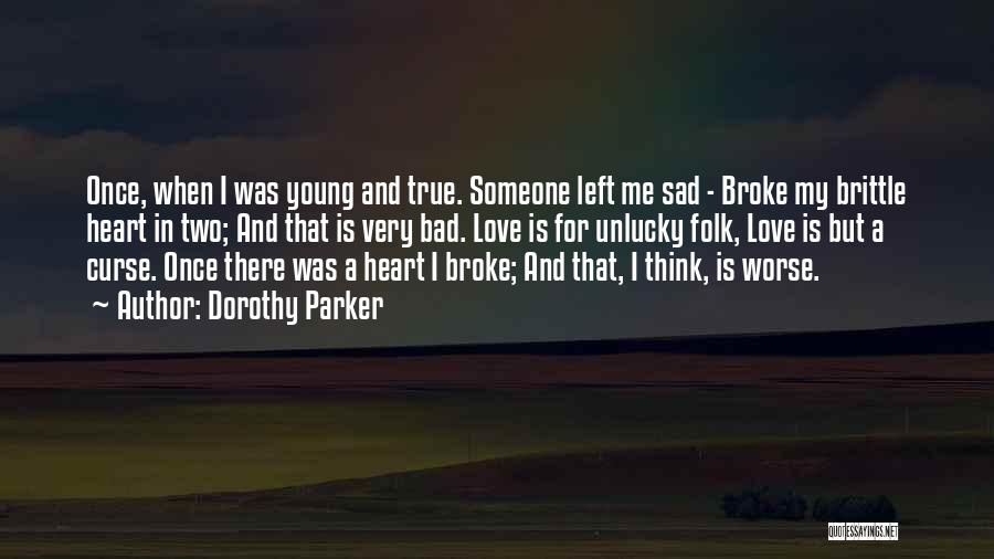 The One Who Broke Your Heart Quotes By Dorothy Parker