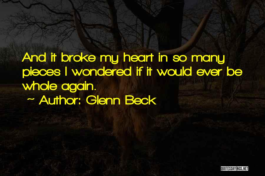 The One Who Broke Your Heart Quotes By Glenn Beck