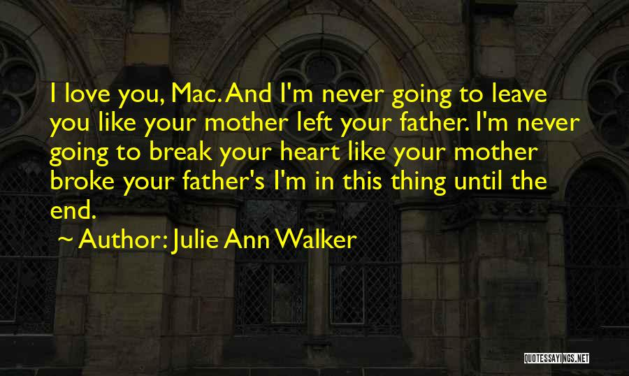 The One Who Broke Your Heart Quotes By Julie Ann Walker
