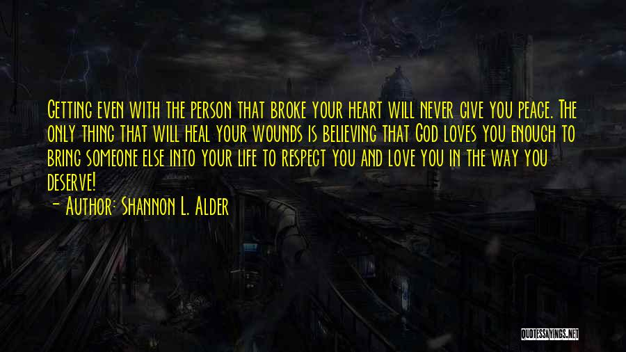 The One Who Broke Your Heart Quotes By Shannon L. Alder
