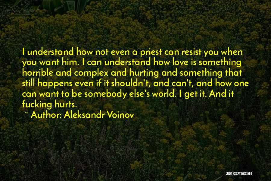 The One You Love Hurting You Quotes By Aleksandr Voinov