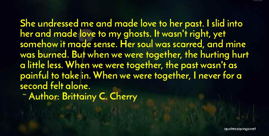 The One You Love Hurting You Quotes By Brittainy C. Cherry