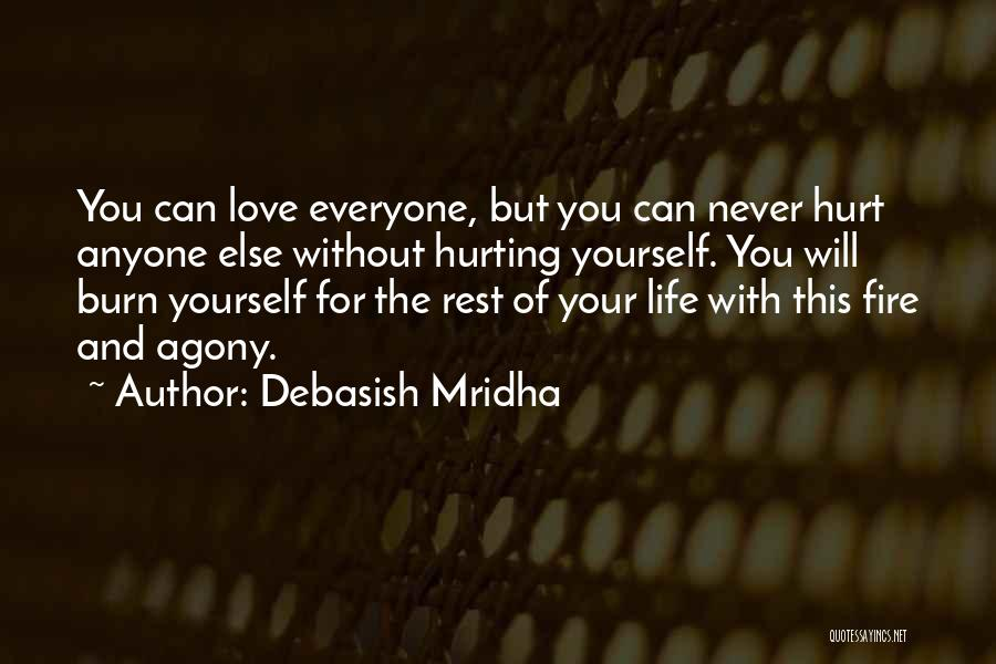 The One You Love Hurting You Quotes By Debasish Mridha
