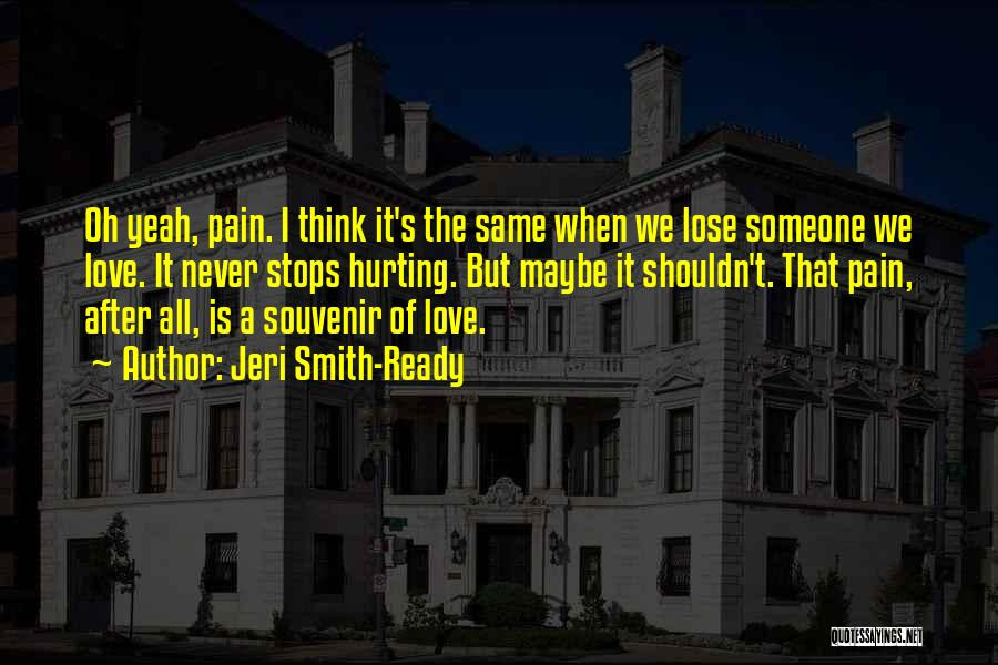 The One You Love Hurting You Quotes By Jeri Smith-Ready