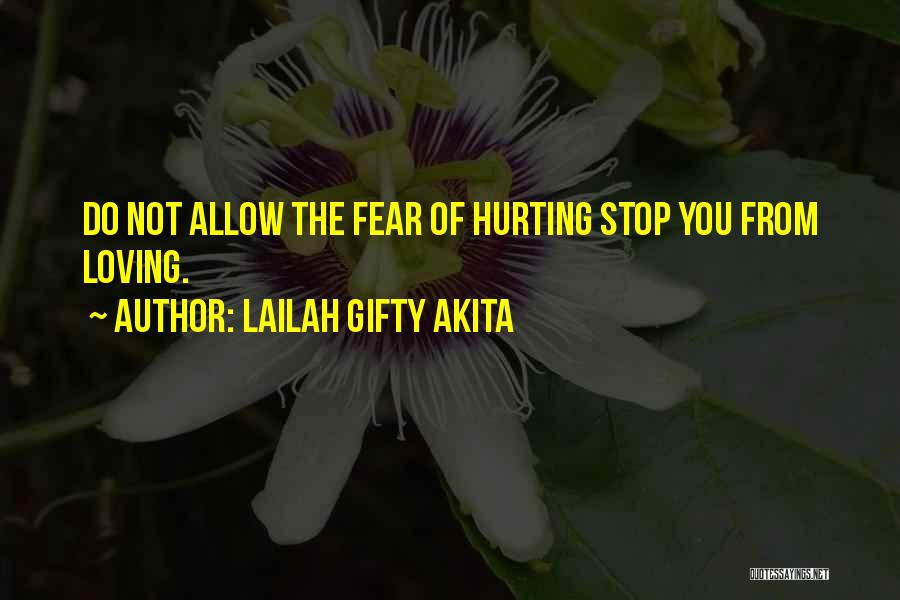 The One You Love Hurting You Quotes By Lailah Gifty Akita