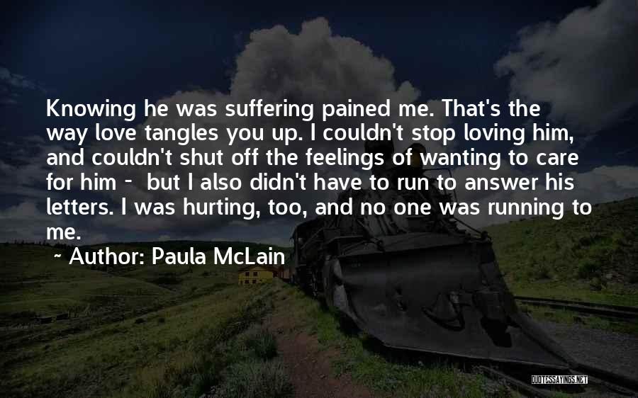 The One You Love Hurting You Quotes By Paula McLain