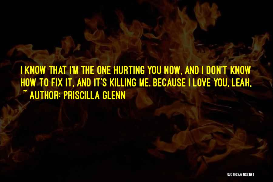 The One You Love Hurting You Quotes By Priscilla Glenn
