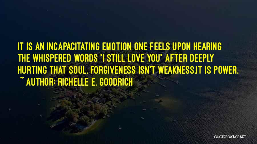 The One You Love Hurting You Quotes By Richelle E. Goodrich