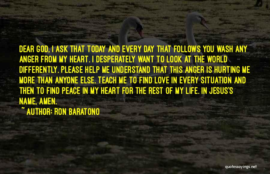 The One You Love Hurting You Quotes By Ron Baratono