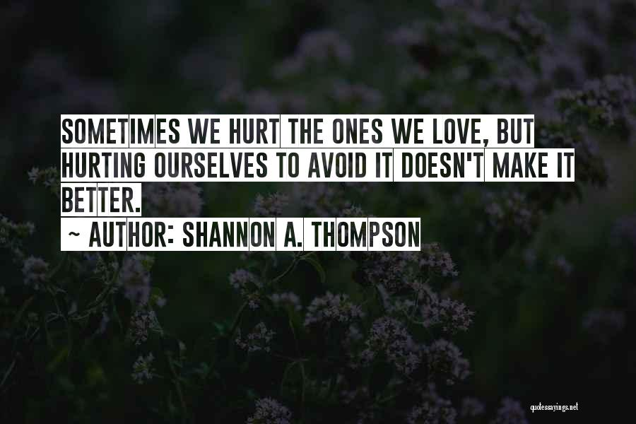 The One You Love Hurting You Quotes By Shannon A. Thompson
