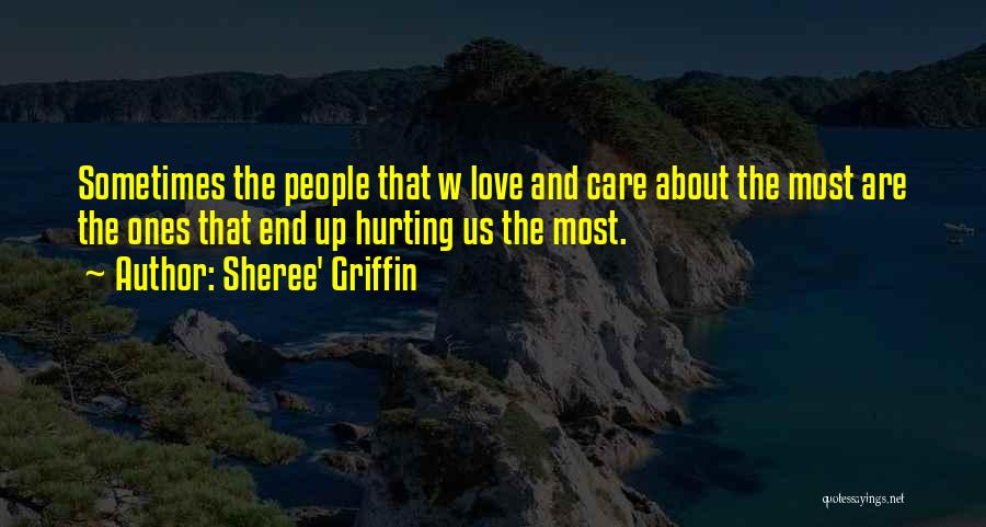 The One You Love Hurting You Quotes By Sheree' Griffin