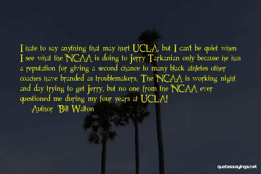 The Only One Trying Quotes By Bill Walton