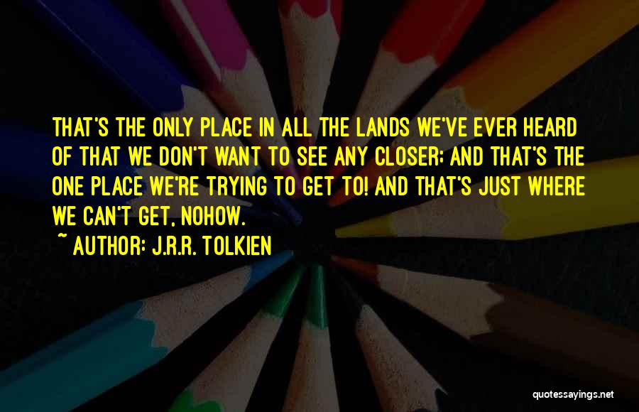 The Only One Trying Quotes By J.R.R. Tolkien