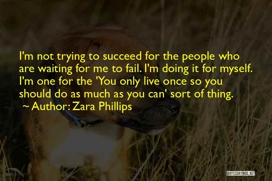 The Only One Trying Quotes By Zara Phillips
