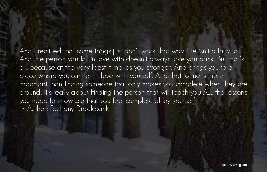 The Only Person You Need Is Yourself Quotes By Bethany Brookbank