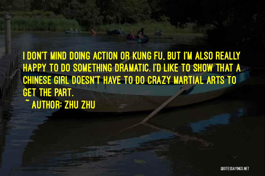 The Only Thing A Girl Wants Quotes By Zhu Zhu