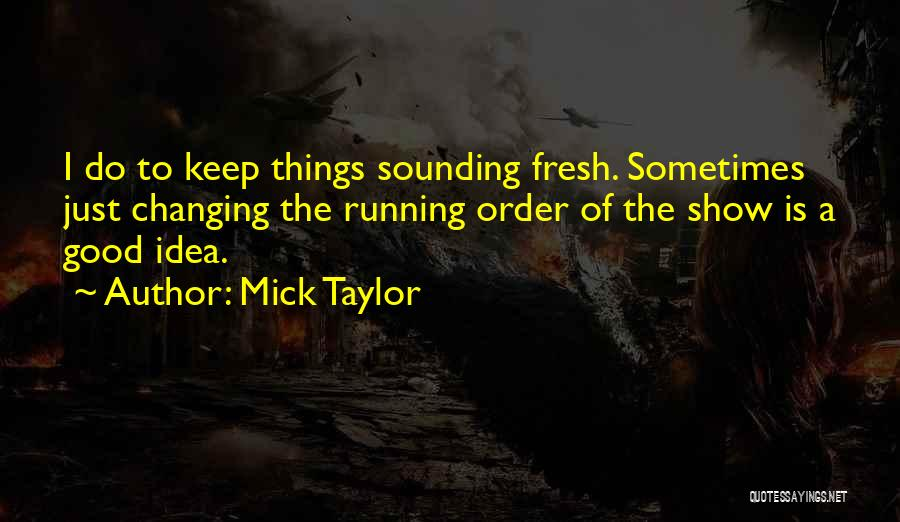 The Order Of Things Quotes By Mick Taylor