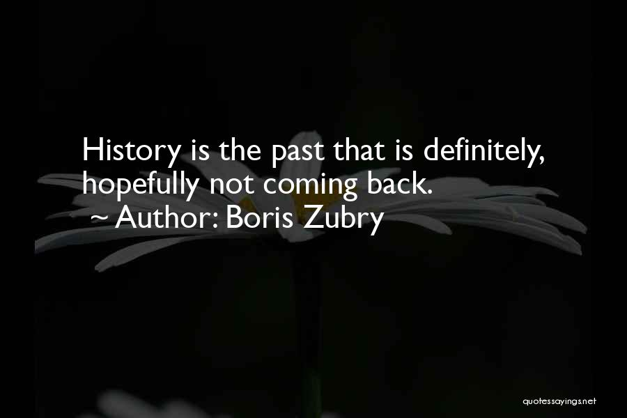 The Past Coming Back Quotes By Boris Zubry