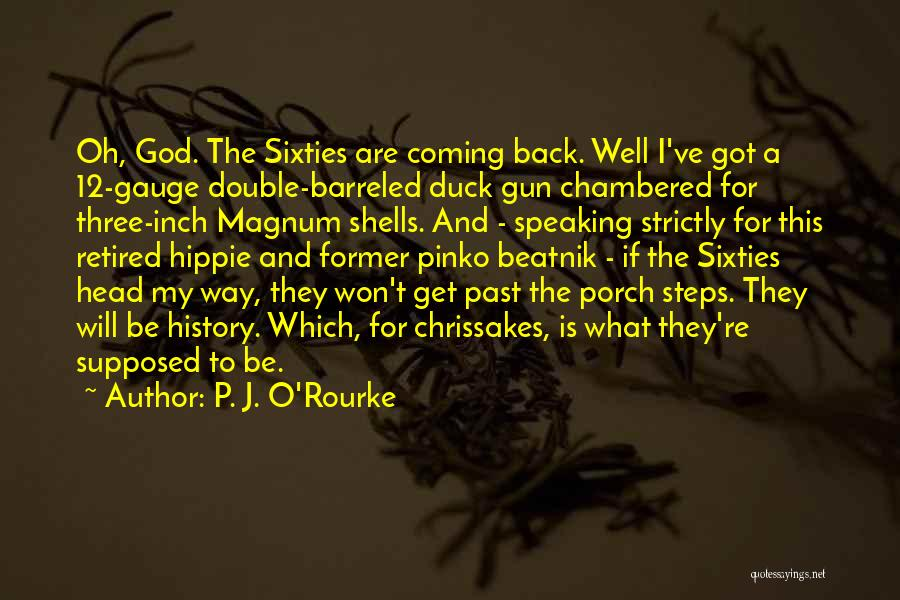 The Past Coming Back Quotes By P. J. O'Rourke