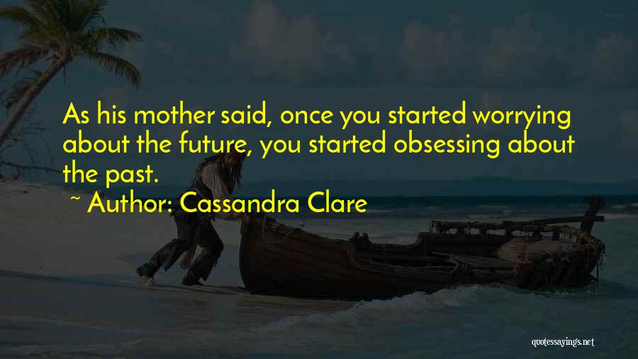 The Past Future Quotes By Cassandra Clare