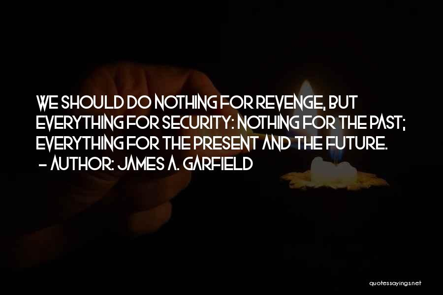The Past Future Quotes By James A. Garfield