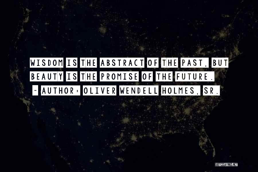 The Past Future Quotes By Oliver Wendell Holmes, Sr.