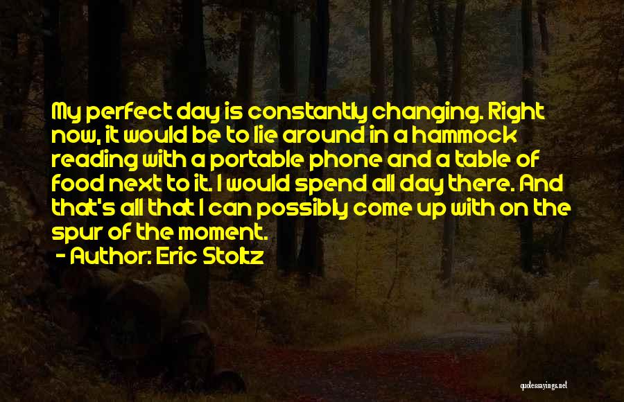 The Perfect Day Quotes By Eric Stoltz