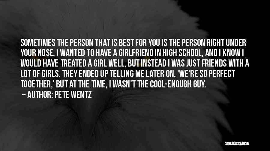 The Perfect Girlfriend Quotes By Pete Wentz