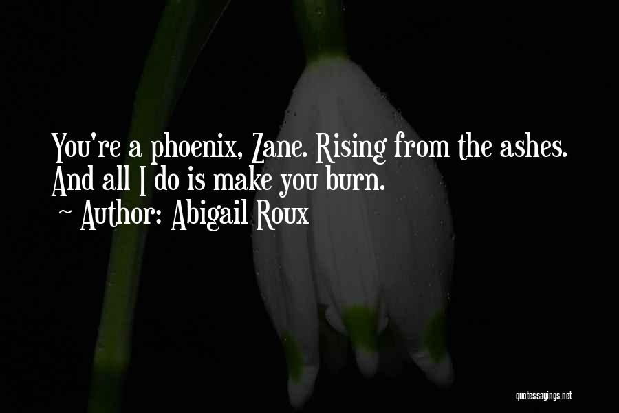 The Phoenix Rising From The Ashes Quotes By Abigail Roux