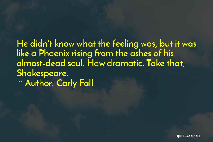 The Phoenix Rising From The Ashes Quotes By Carly Fall