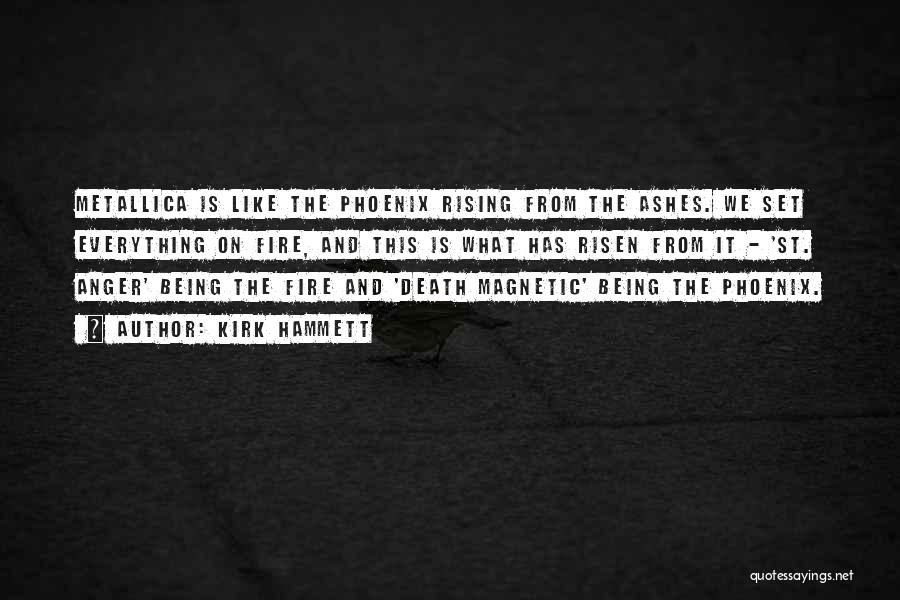 The Phoenix Rising From The Ashes Quotes By Kirk Hammett