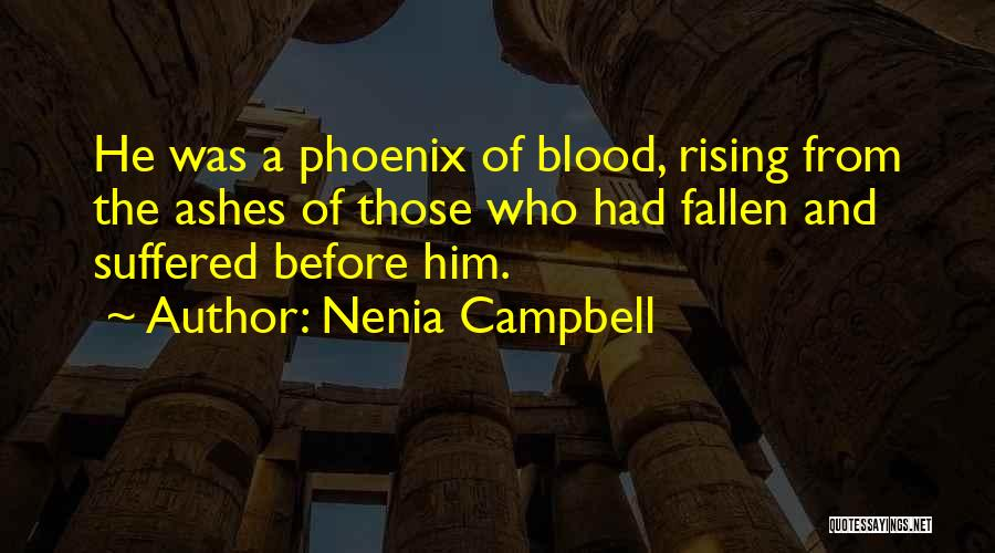 The Phoenix Rising From The Ashes Quotes By Nenia Campbell