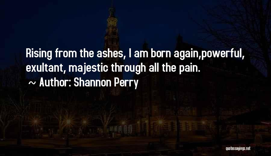 The Phoenix Rising From The Ashes Quotes By Shannon Perry