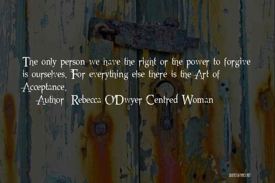 The Power Of Forgiveness Quotes By Rebecca O'Dwyer Centred Woman