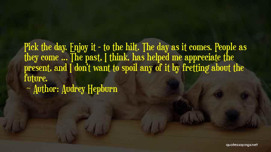 The Present Past And Future Quotes By Audrey Hepburn