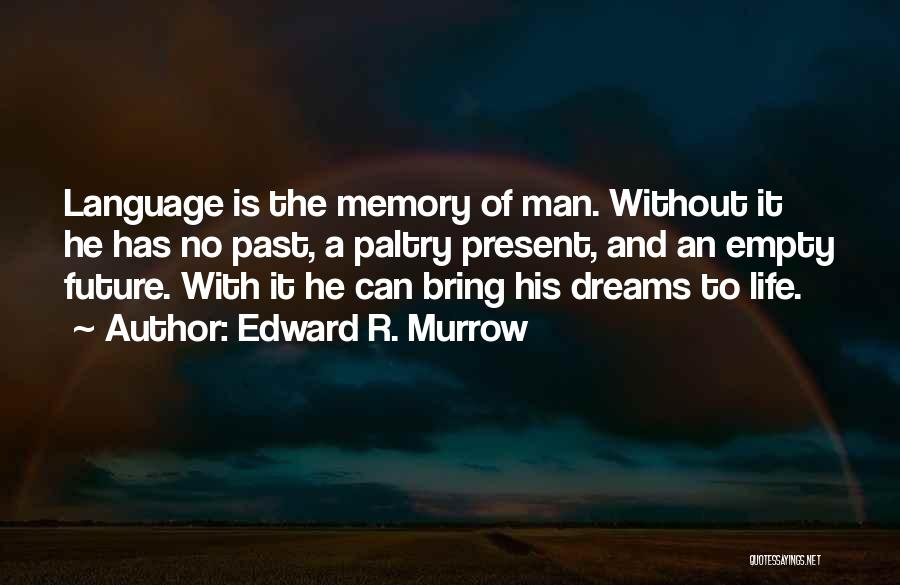 The Present Past And Future Quotes By Edward R. Murrow
