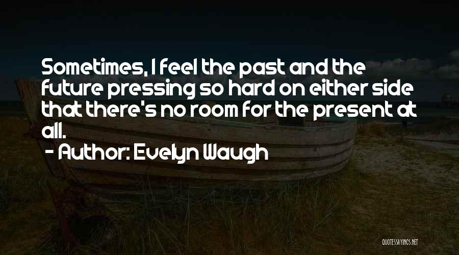 The Present Past And Future Quotes By Evelyn Waugh