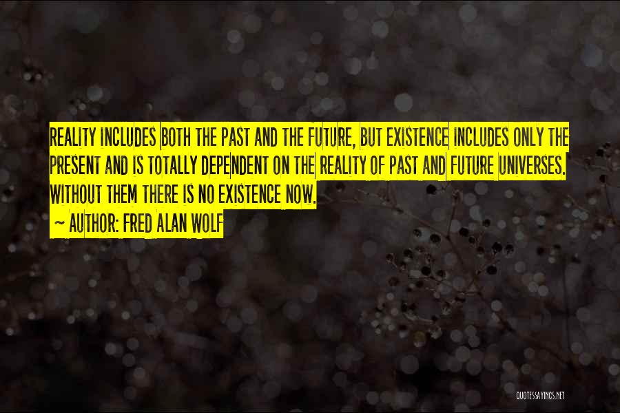 The Present Past And Future Quotes By Fred Alan Wolf
