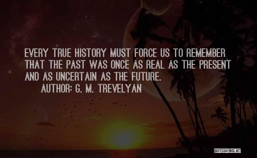 The Present Past And Future Quotes By G. M. Trevelyan
