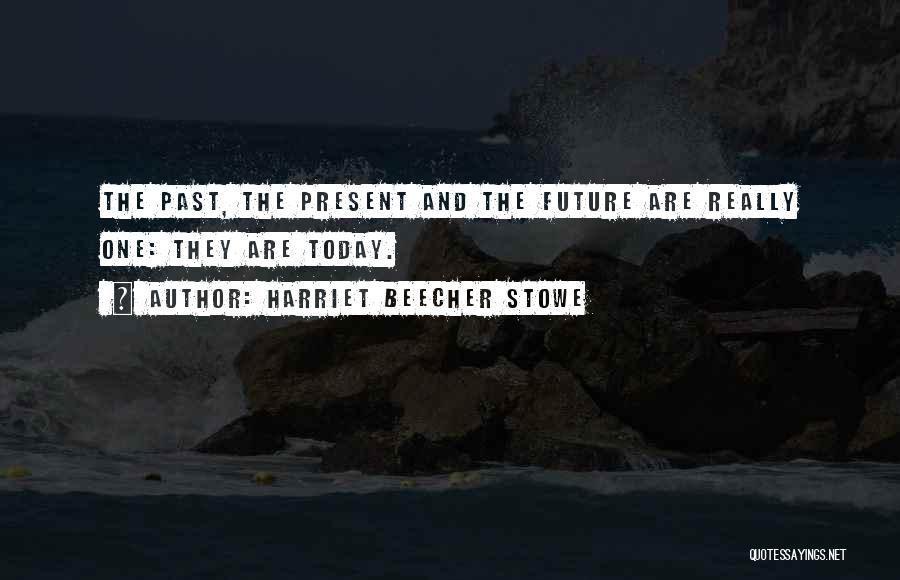 The Present Past And Future Quotes By Harriet Beecher Stowe
