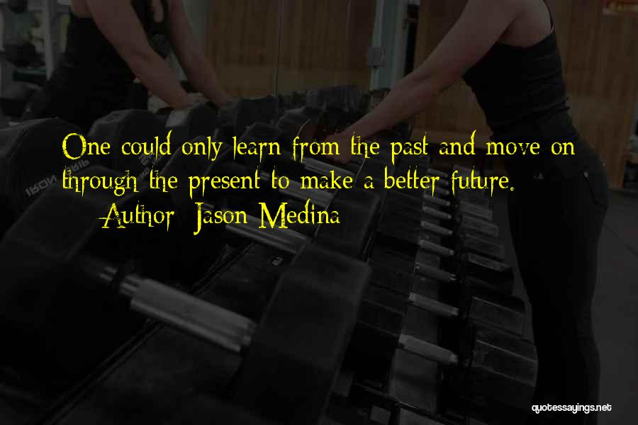 The Present Past And Future Quotes By Jason Medina