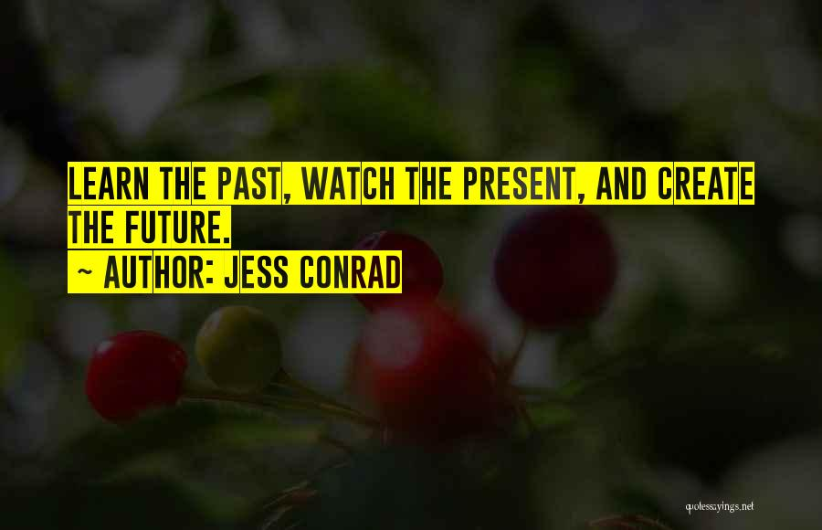 The Present Past And Future Quotes By Jess Conrad