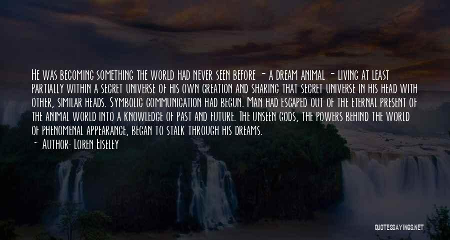 The Present Past And Future Quotes By Loren Eiseley