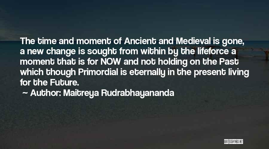 The Present Past And Future Quotes By Maitreya Rudrabhayananda