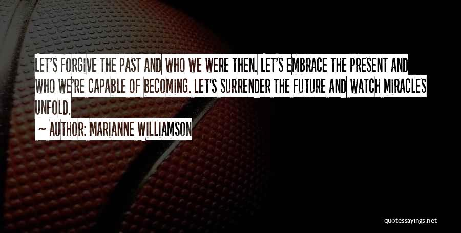 The Present Past And Future Quotes By Marianne Williamson