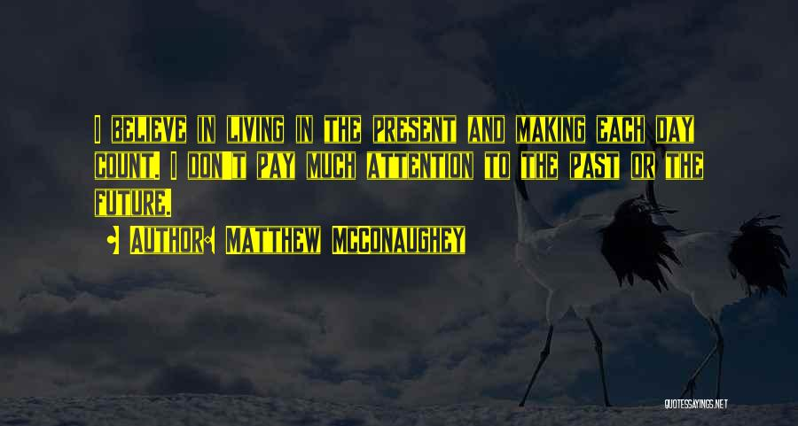 The Present Past And Future Quotes By Matthew McConaughey