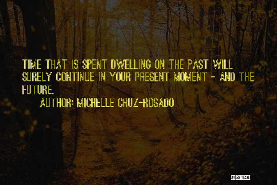 The Present Past And Future Quotes By Michelle Cruz-Rosado